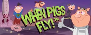 when pigs fly free spins no deposit